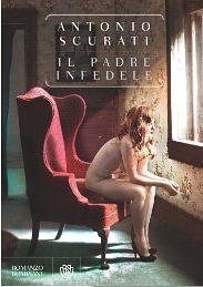 """""""Il padre infedele"""", la dimensione d'uomo di Antonio Scurati"""