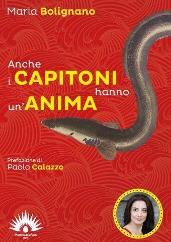 """""""Anche i capitoni hanno un'anima"""", Maria Bolignano presenta il libro a Napoli"""