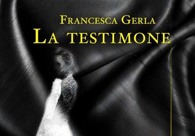 """""""La testimone"""", presentazione del libro di Francesca Gerla"""
